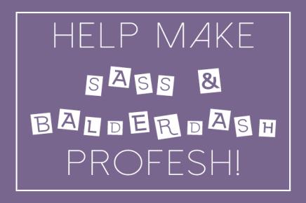 Help Make Sass & BalderdashProfesh