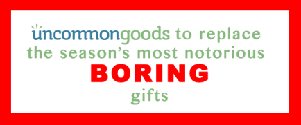 Uncommon Goods to Replace the Season's Most Notorious Bad Gifts