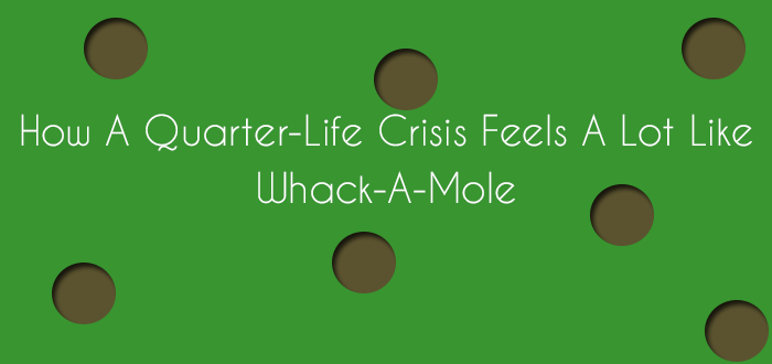 How A Quarter-Life Crisis Feels A Lot Like Whack-A-Mole